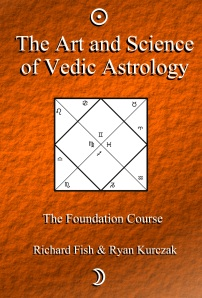 The Art and Science of Vedic Astrology: The Foundation Course Authored by Ryan Kurczak, Richard Fish